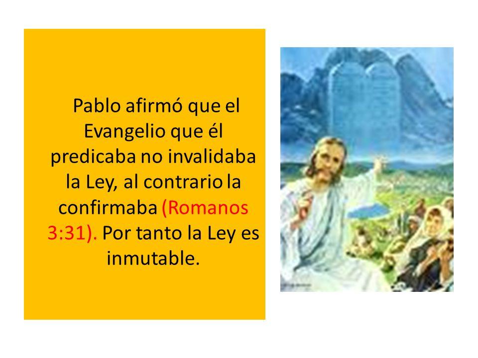 Pablo afirmó que el Evangelio que él predicaba no invalidaba la Ley, al contrario la confirmaba (Romanos 3:31).