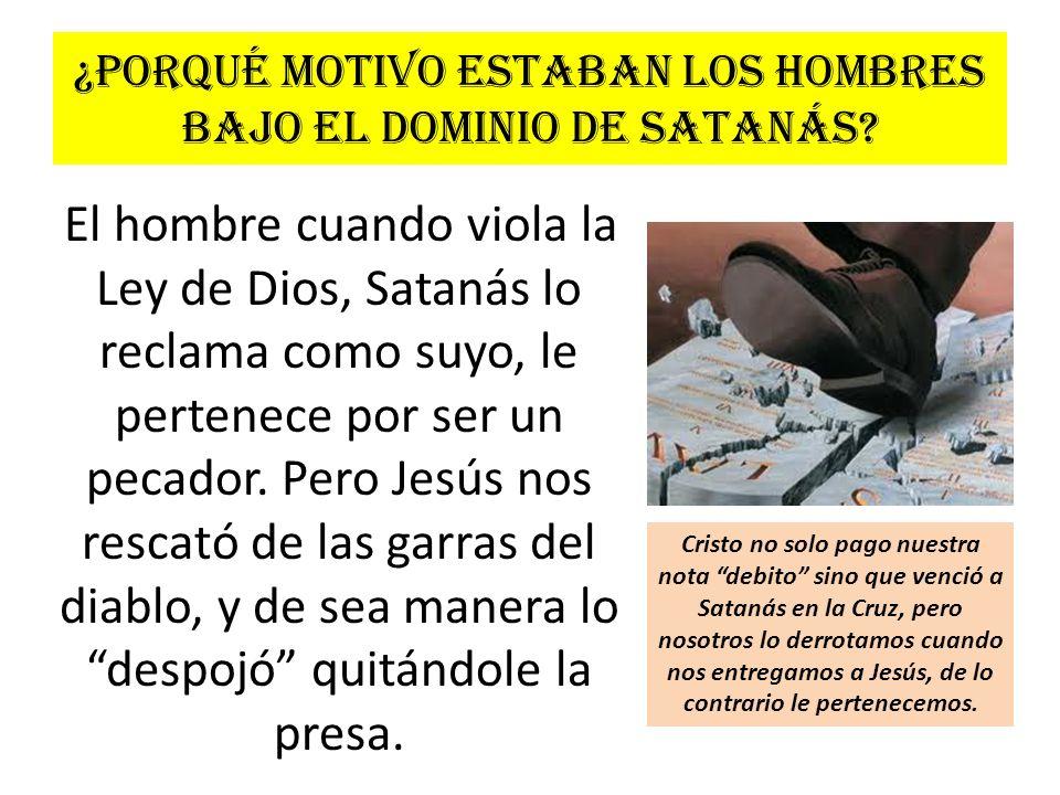¿Porqué motivo estaban los hombres bajo el dominio de Satanás