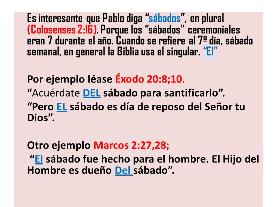 Es interesante que Pablo diga sábados , en plural (Colosenses 2:16)