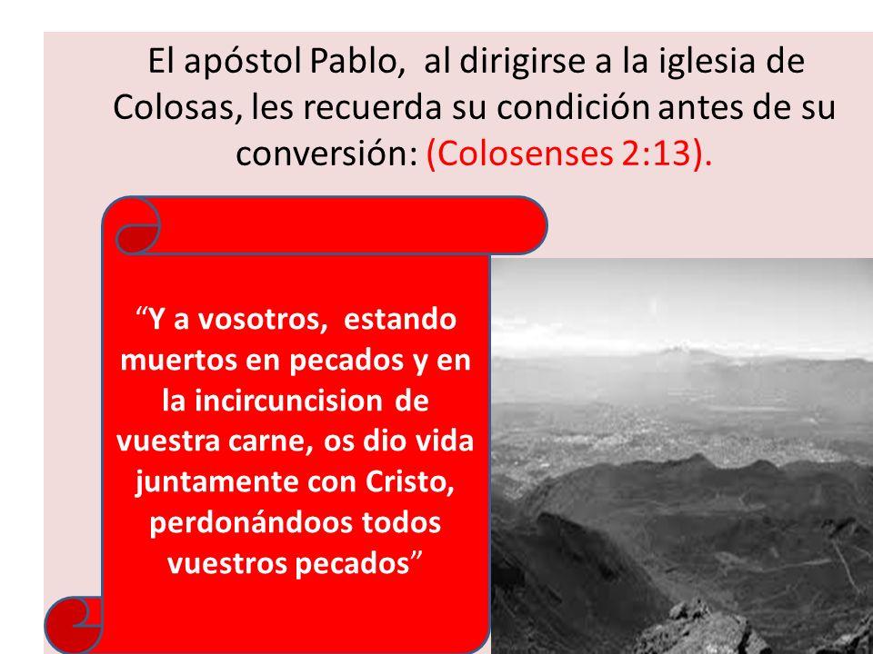 El apóstol Pablo, al dirigirse a la iglesia de Colosas, les recuerda su condición antes de su conversión: (Colosenses 2:13).