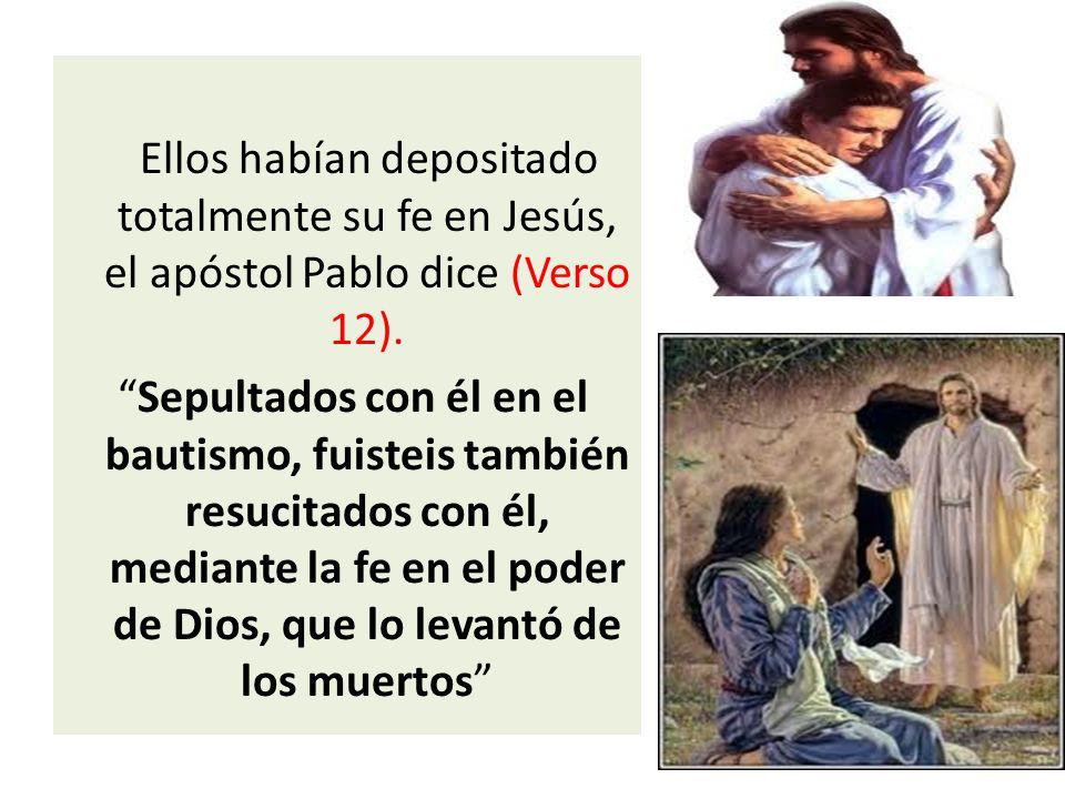 Ellos habían depositado totalmente su fe en Jesús, el apóstol Pablo dice (Verso 12).
