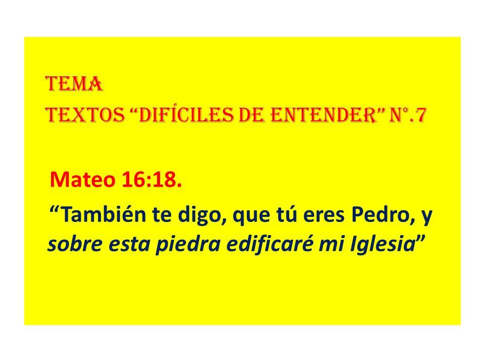 Tema Textos difíciles de entender N°.7. Mateo 16:18.