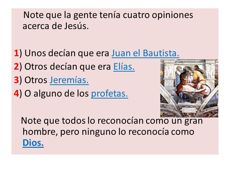 Note que la gente tenía cuatro opiniones acerca de Jesús.
