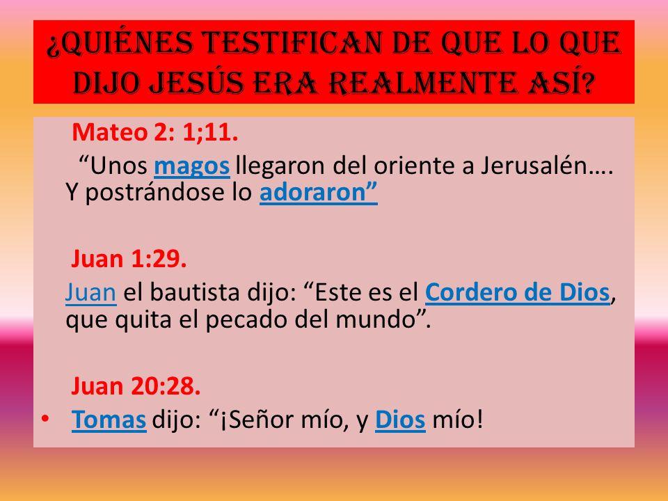 ¿Quiénes testifican de que lo que dijo Jesús era realmente así