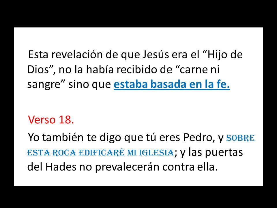 Esta revelación de que Jesús era el Hijo de Dios , no la había recibido de carne ni sangre sino que estaba basada en la fe.