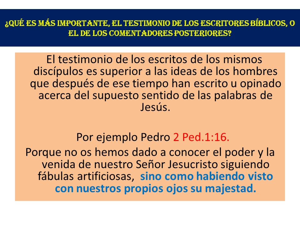 ¿Qué es más importante, el testimonio de los escritores Bíblicos, o el de los comentadores posteriores