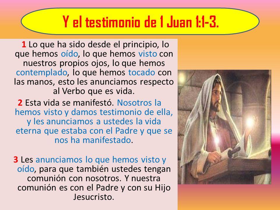Y el testimonio de 1 Juan 1:1-3.