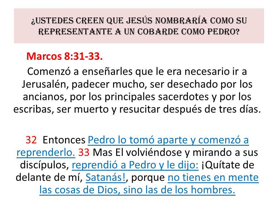 ¿Ustedes creen que Jesús nombraría como su representante a un cobarde como Pedro