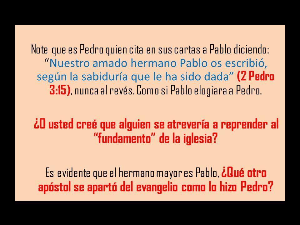 Note que es Pedro quien cita en sus cartas a Pablo diciendo: Nuestro amado hermano Pablo os escribió, según la sabiduría que le ha sido dada (2 Pedro 3:15), nunca al revés. Como si Pablo elogiara a Pedro.