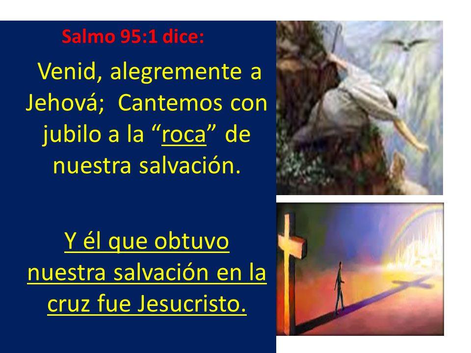 Y él que obtuvo nuestra salvación en la cruz fue Jesucristo.