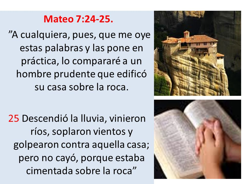 Mateo 7:24-25.