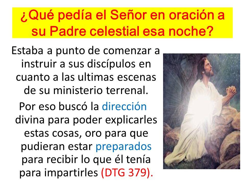 ¿Qué pedía el Señor en oración a su Padre celestial esa noche