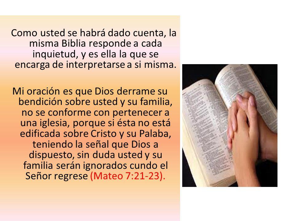 Como usted se habrá dado cuenta, la misma Biblia responde a cada inquietud, y es ella la que se encarga de interpretarse a si misma.