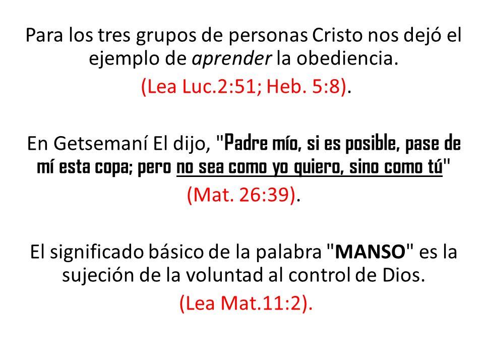 Para los tres grupos de personas Cristo nos dejó el ejemplo de aprender la obediencia.