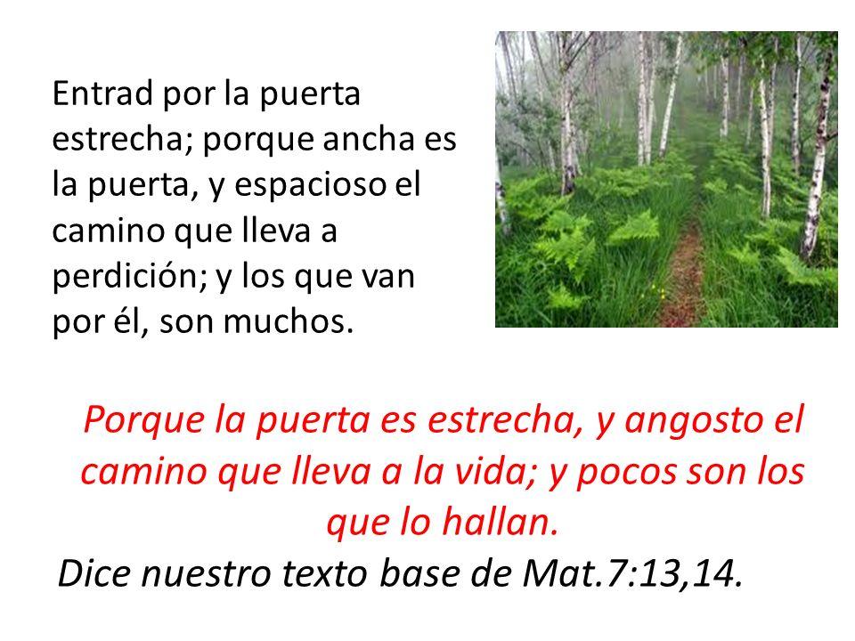 Dice nuestro texto base de Mat.7:13,14.