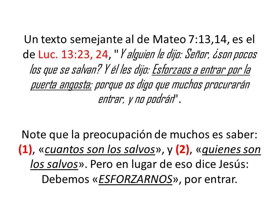Un texto semejante al de Mateo 7:13,14, es el de Luc