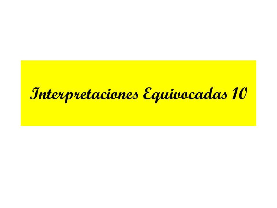 Interpretaciones Equivocadas 10