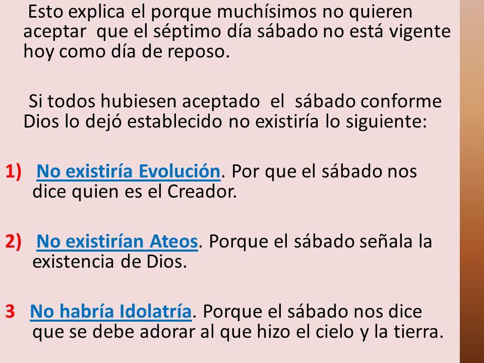 2) No existirían Ateos. Porque el sábado señala la existencia de Dios.