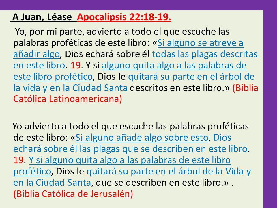 A Juan, Léase Apocalipsis 22:18-19.