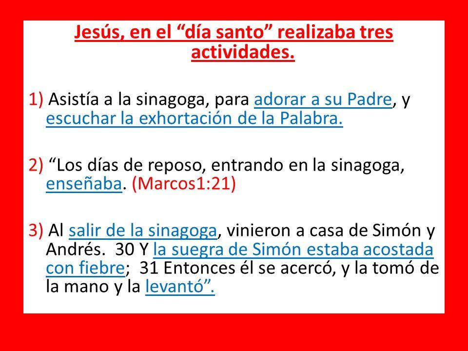 Jesús, en el día santo realizaba tres actividades.