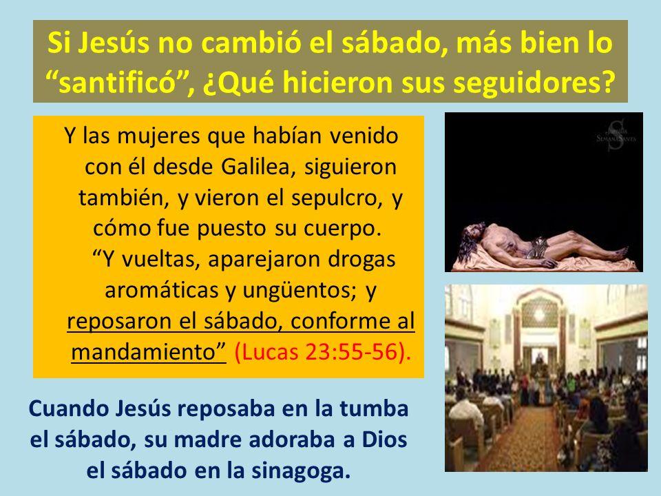 Si Jesús no cambió el sábado, más bien lo santificó , ¿Qué hicieron sus seguidores