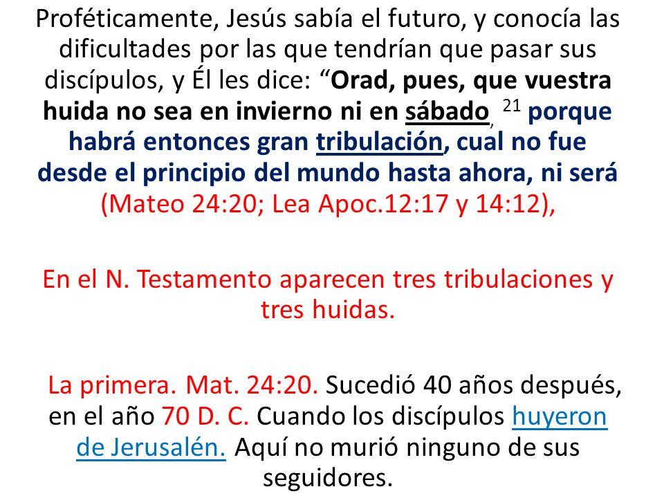 En el N. Testamento aparecen tres tribulaciones y tres huidas.