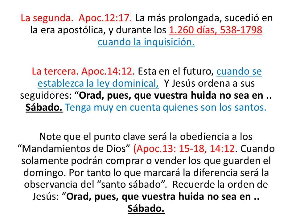 La segunda. Apoc.12:17. La más prolongada, sucedió en la era apostólica, y durante los 1.260 días, 538-1798 cuando la inquisición.