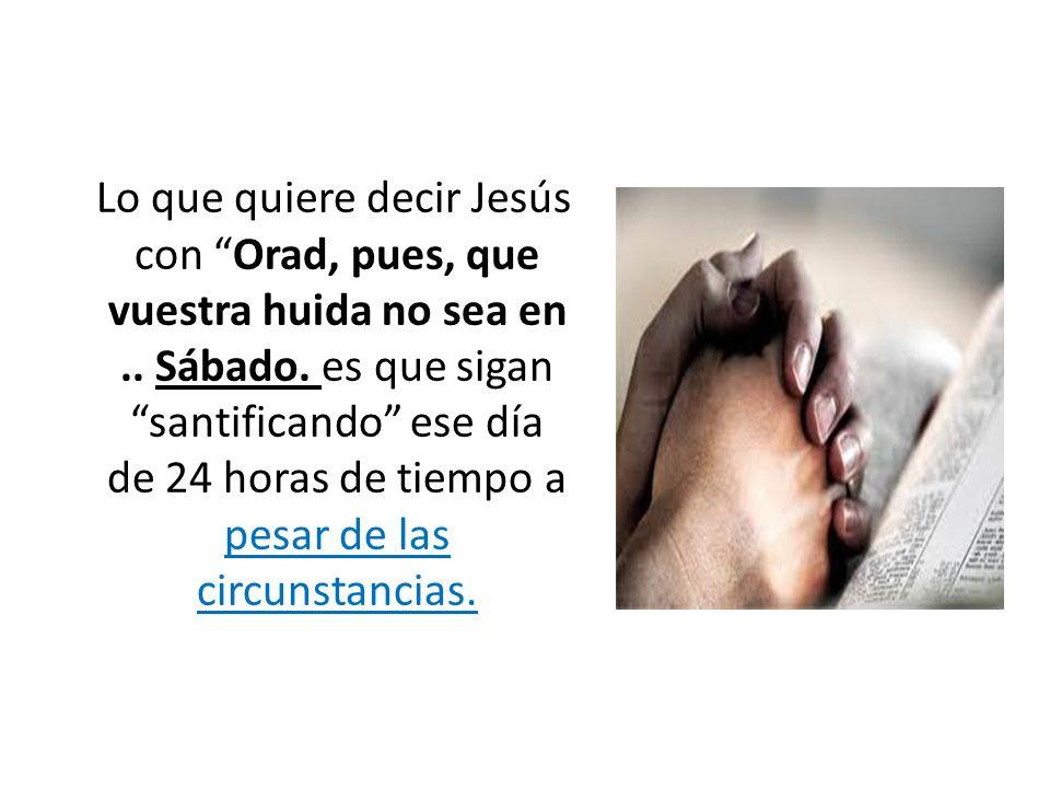 Lo que quiere decir Jesús con Orad, pues, que vuestra huida no sea en