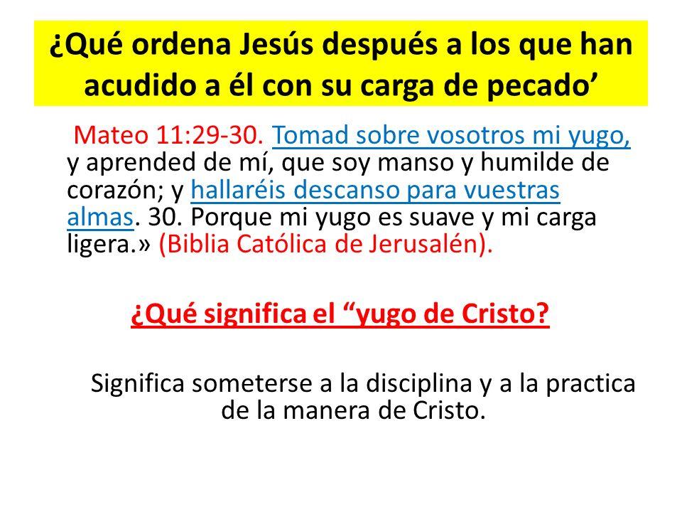 ¿Qué ordena Jesús después a los que han acudido a él con su carga de pecado'