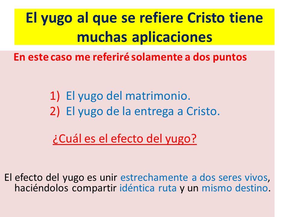 El yugo al que se refiere Cristo tiene muchas aplicaciones