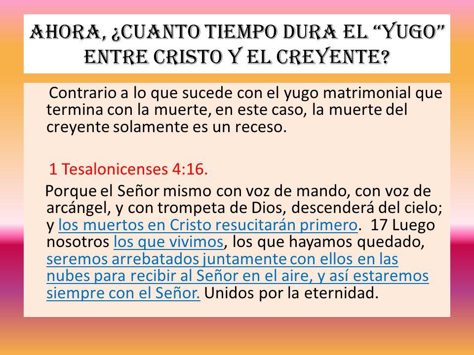 Ahora, ¿cuanto tiempo dura el yugo entre Cristo y el creyente