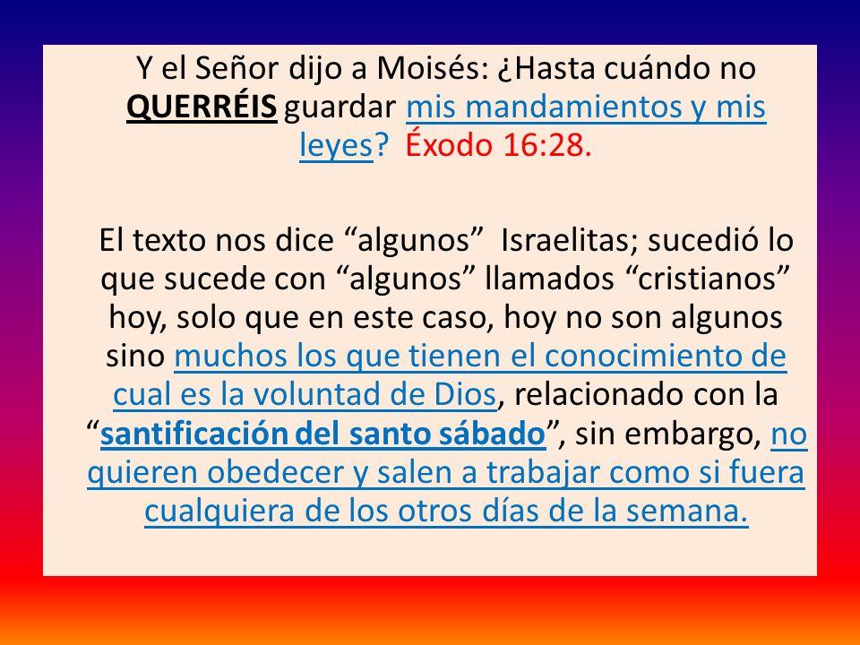 Y el Señor dijo a Moisés: ¿Hasta cuándo no QUERRÉIS guardar mis mandamientos y mis leyes Éxodo 16:28.