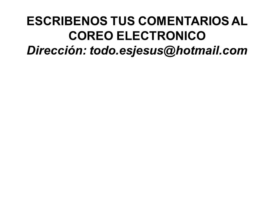 ESCRIBENOS TUS COMENTARIOS AL COREO ELECTRONICO
