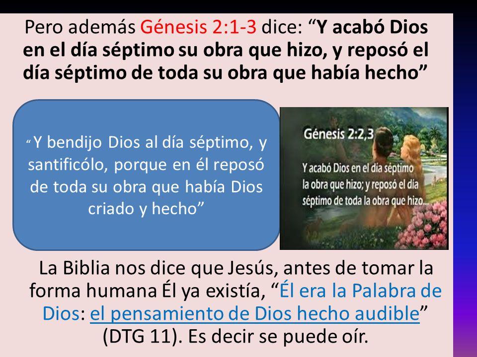 Pero además Génesis 2:1-3 dice: Y acabó Dios en el día séptimo su obra que hizo, y reposó el día séptimo de toda su obra que había hecho