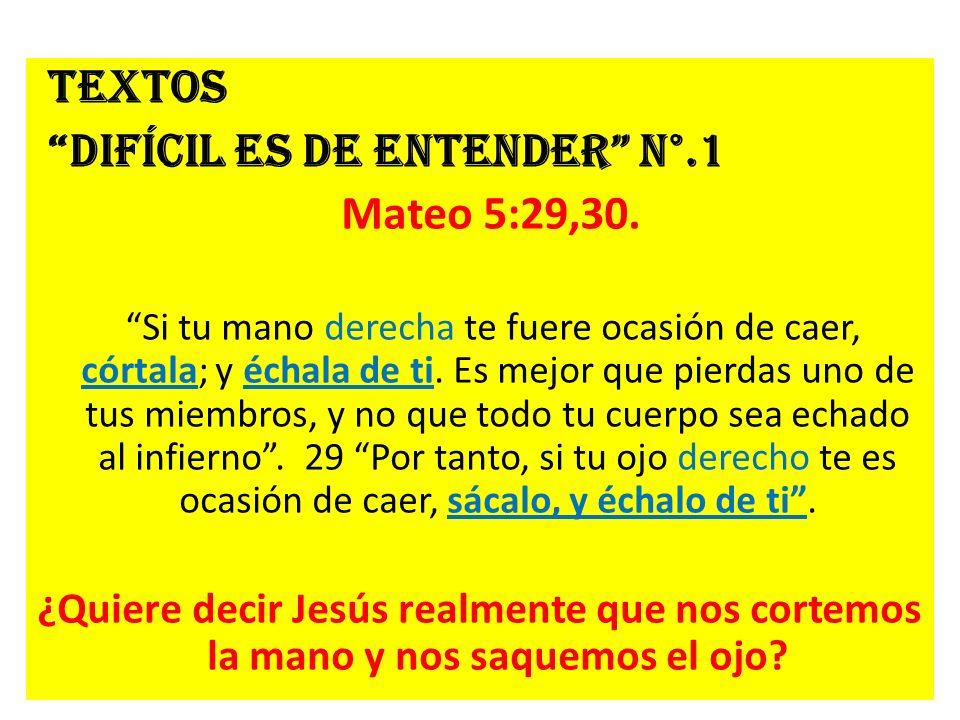 difícil es de entender N°.1 Mateo 5:29,30.