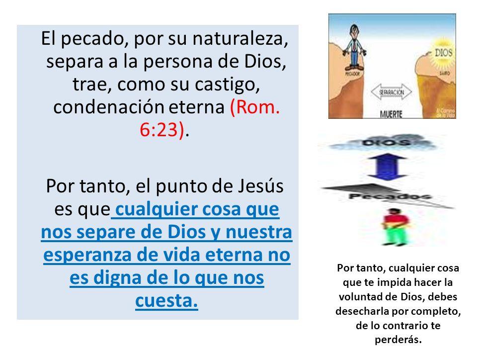 El pecado, por su naturaleza, separa a la persona de Dios, trae, como su castigo, condenación eterna (Rom. 6:23).