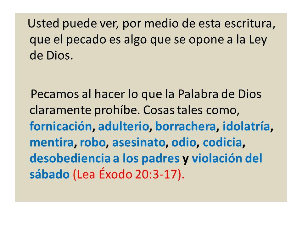 Usted puede ver, por medio de esta escritura, que el pecado es algo que se opone a la Ley de Dios.