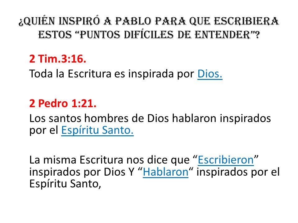 Toda la Escritura es inspirada por Dios. 2 Pedro 1:21.