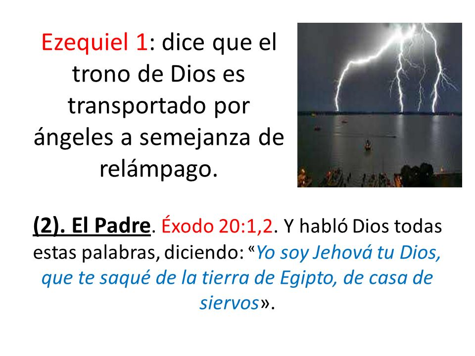 Ezequiel 1: dice que el trono de Dios es transportado por ángeles a semejanza de relámpago.