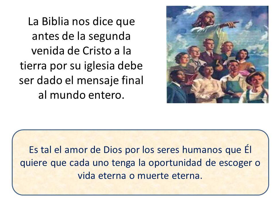 La Biblia nos dice que antes de la segunda venida de Cristo a la tierra por su iglesia debe ser dado el mensaje final al mundo entero.