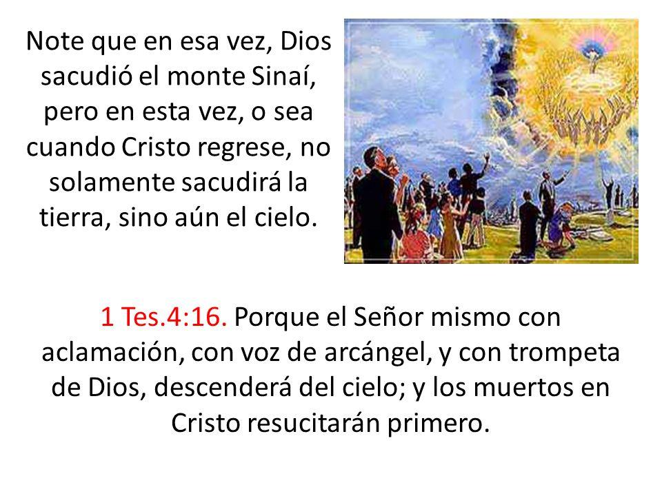 Note que en esa vez, Dios sacudió el monte Sinaí, pero en esta vez, o sea cuando Cristo regrese, no solamente sacudirá la tierra, sino aún el cielo.