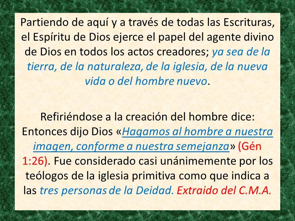Partiendo de aquí y a través de todas las Escrituras, el Espíritu de Dios ejerce el papel del agente divino de Dios en todos los actos creadores; ya sea de la tierra, de la naturaleza, de la iglesia, de la nueva vida o del hombre nuevo.