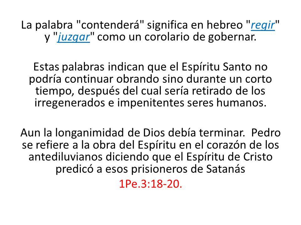 La palabra contenderá significa en hebreo regir y juzgar como un corolario de gobernar.