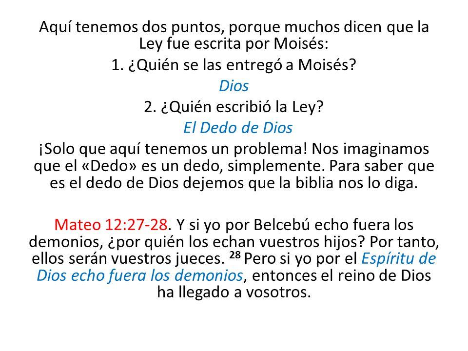 Aquí tenemos dos puntos, porque muchos dicen que la Ley fue escrita por Moisés: 1.