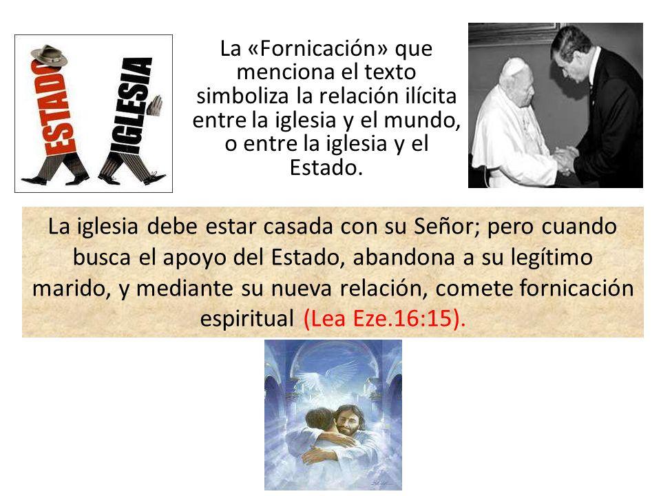 La «Fornicación» que menciona el texto simboliza la relación ilícita entre la iglesia y el mundo, o entre la iglesia y el Estado.