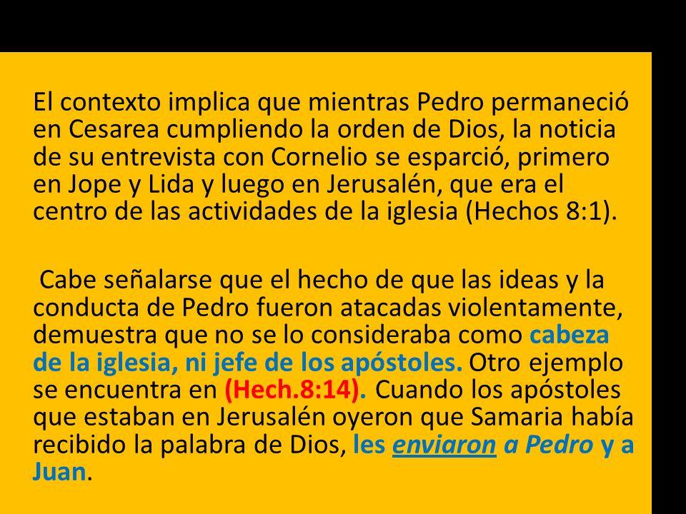 El contexto implica que mientras Pedro permaneció en Cesarea cumpliendo la orden de Dios, la noticia de su entrevista con Cornelio se esparció, primero en Jope y Lida y luego en Jerusalén, que era el centro de las actividades de la iglesia (Hechos 8:1).
