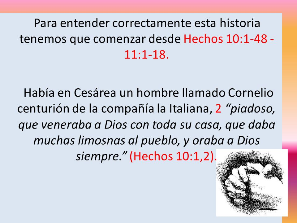 Para entender correctamente esta historia tenemos que comenzar desde Hechos 10:1-48 -11:1-18.