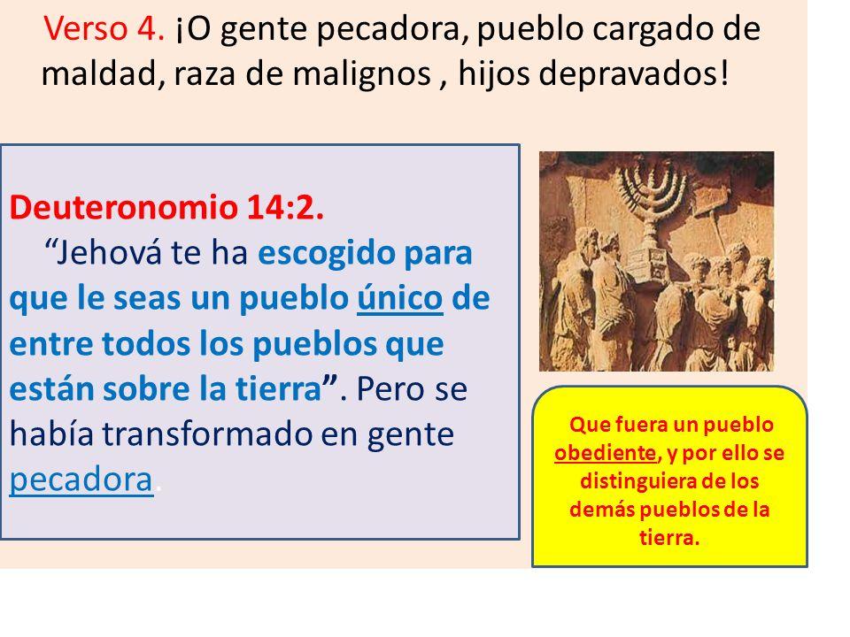 Verso 4. ¡O gente pecadora, pueblo cargado de maldad, raza de malignos , hijos depravados!