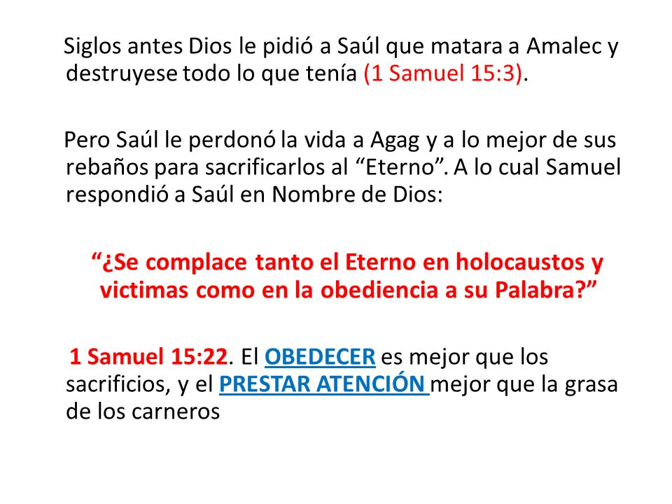 Siglos antes Dios le pidió a Saúl que matara a Amalec y destruyese todo lo que tenía (1 Samuel 15:3).