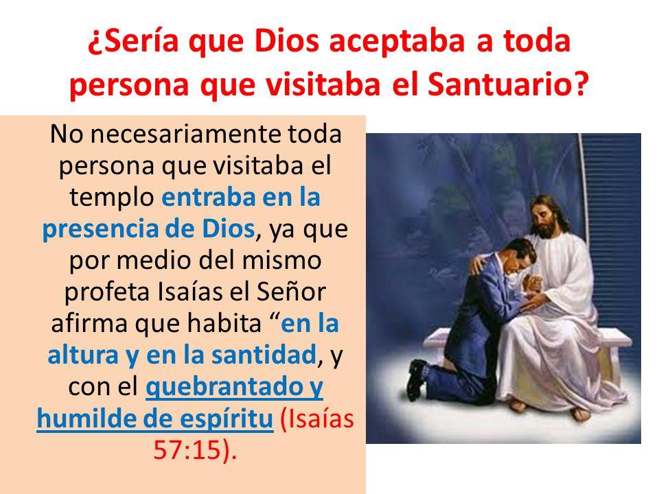 ¿Sería que Dios aceptaba a toda persona que visitaba el Santuario